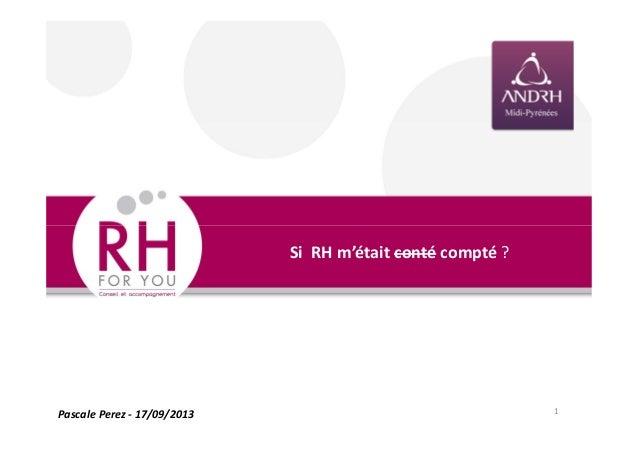 1 Si RH m'était conté compté ? Pascale Perez - 17/09/2013
