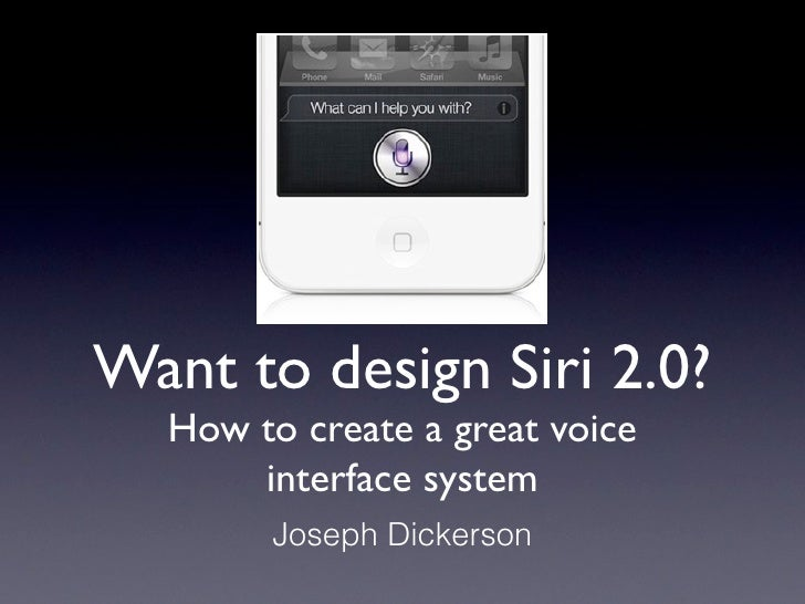 Want to design Siri 2.0?  How to create a great voice      interface system        Joseph Dickerson