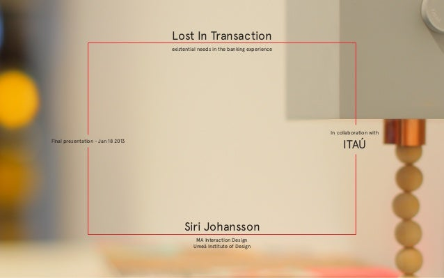 Lost In Transaction existential needs in the banking experience  Lost In Transaction existential needs in the banking expe...