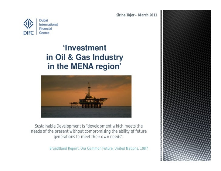 Sirine Tajer – March 2011              'Investment        in Oil & Gas Industry         in the MENA region'  Sustainable D...
