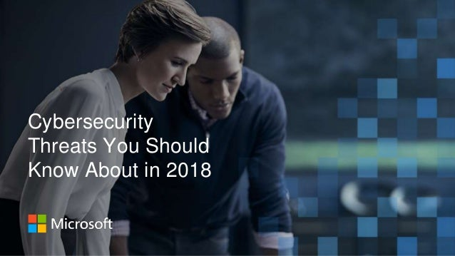 Cybersecurity Threats You Should Know About in 2018