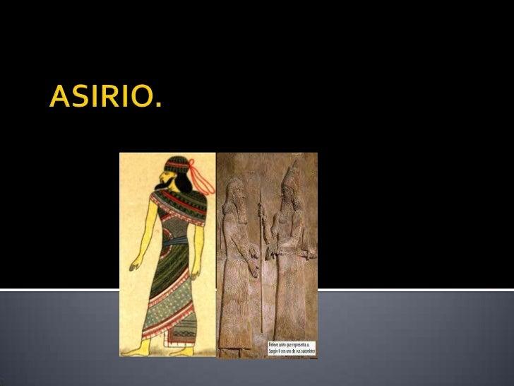    La zona donde habitaron los asirios fue un país en la    antigüedad del suroeste de Asia en Mesopotamia a las    orill...