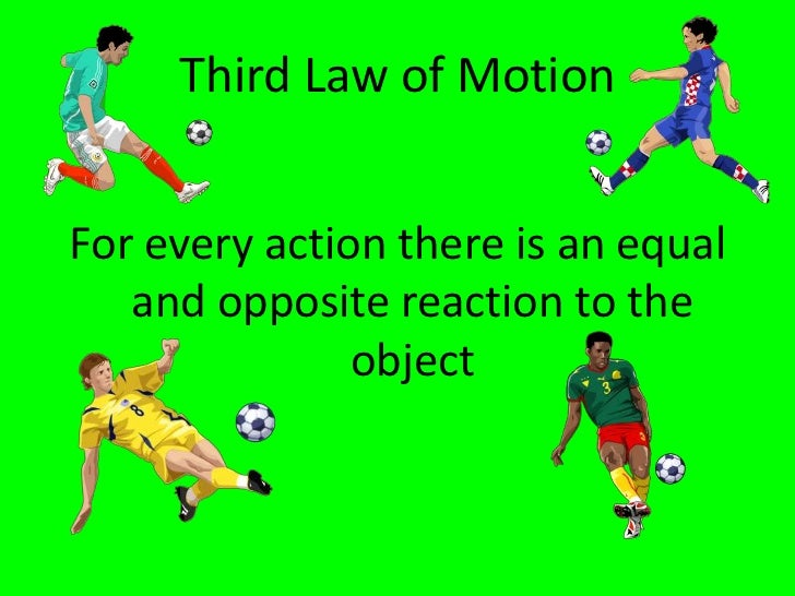 a study of isaac newtons third law of motion Isaac newton's genius still meaningful today newton's contributions have been influential for many years in many disciplines  one of the most essential fields of study within space.