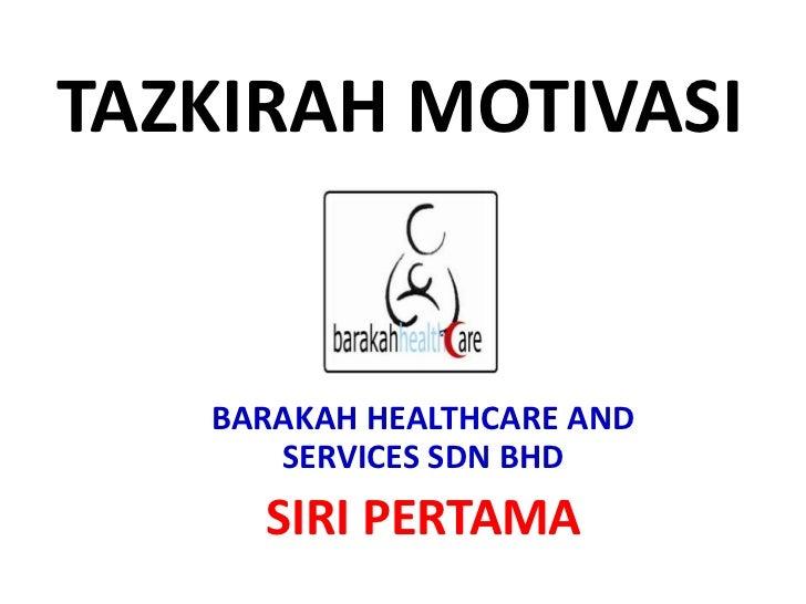 TAZKIRAH MOTIVASI<br />BARAKAH HEALTHCARE AND SERVICES SDN BHD<br />SIRI PERTAMA<br />
