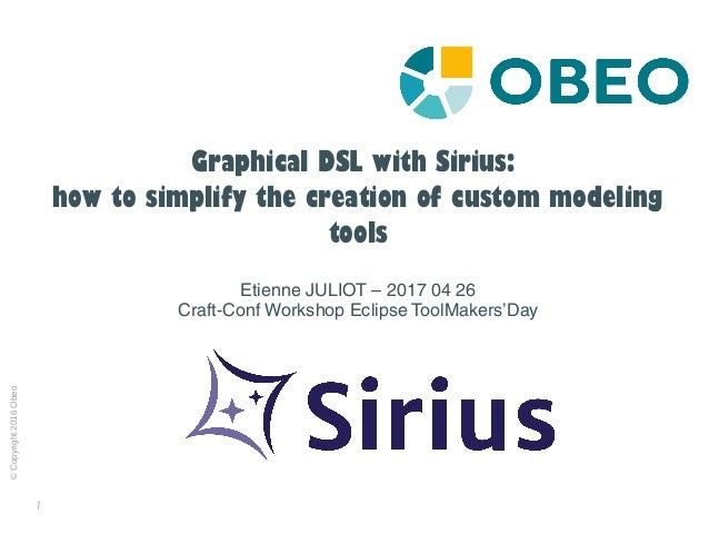 1 ©Copyright2016Obeo Graphical DSL with Sirius: how to simplify the creation of custom modeling tools Etienne JULIOT – 201...
