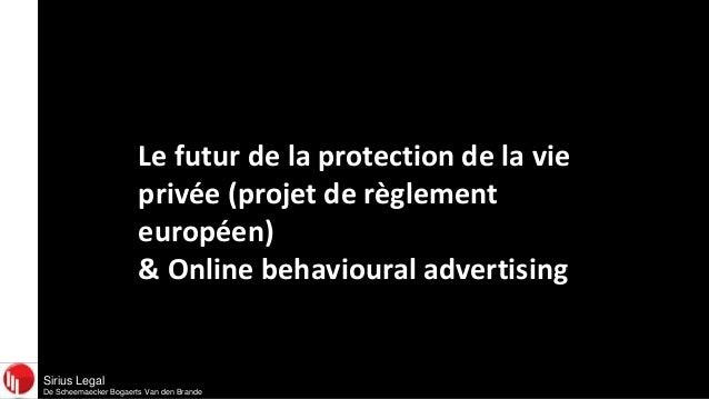 Sirius LegalDe Scheemaecker Bogaerts Van den BrandeLe futur de la protection de la vieprivée (projet de règlementeuropéen)...