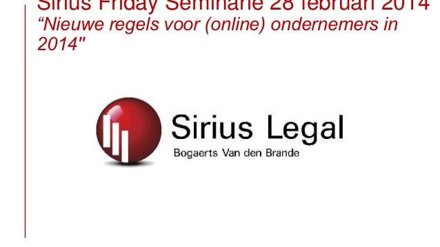 """Sirius Friday Seminarie 28 februari 2014 """"Nieuwe regels voor (online) ondernemers in 2014″"""