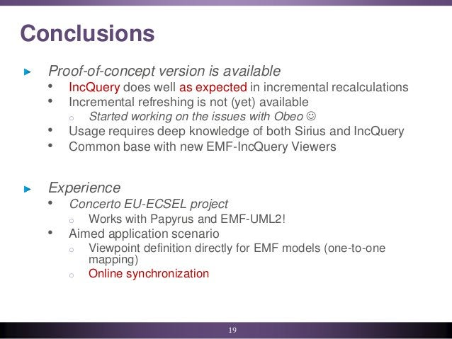 Conclusions Proof-of-concept version is available • IncQuery does well as expected in incremental recalculations • Increme...