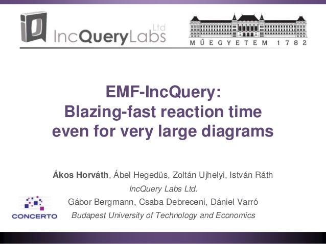 EMF-IncQuery: Blazing-fast reaction time even for very large diagrams Ákos Horváth, Ábel Hegedüs, Zoltán Ujhelyi, István R...