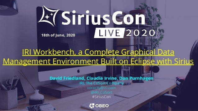 IRI Workbench, a Complete Graphical Data Management Environment Built on Eclipse with Sirius 18th of June, 2020 David Frie...