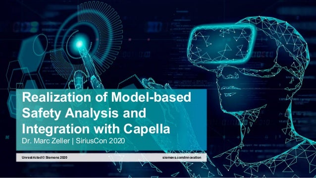 Realization of Model-based Safety Analysis and Integration with Capella Dr. Marc Zeller | SiriusCon 2020 siemens.com/innov...