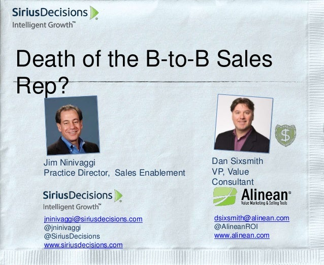 Death of the B-to-B Sales Rep? Jim Ninivaggi Practice Director, Sales Enablement jninivaggi@siriusdecisions.com @jninivagg...