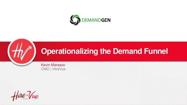 Operationalizing the Demand Funnel Kevin Marasco CMO | HireVue