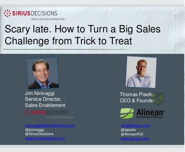 Scary late. How to Turn a Big Sales Challenge from Trick to Treat  Jim Ninivaggi Service Director, Sales Enablement  jnini...