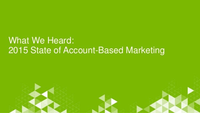 What We Heard: 2015 State of Account-Based Marketing