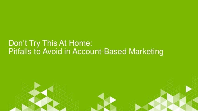 Don't Try This At Home: Pitfalls to Avoid in Account-Based Marketing