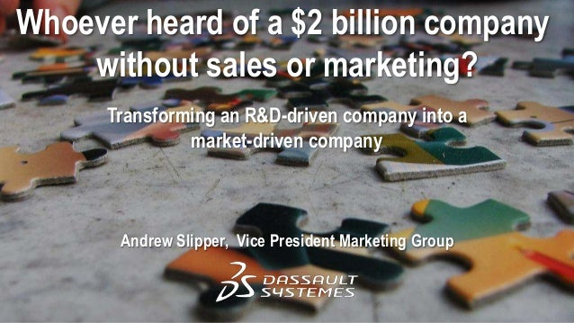 Whoever heard of a $2 billion company without sales or marketing? Transforming an R&D-driven company into a market-driven ...