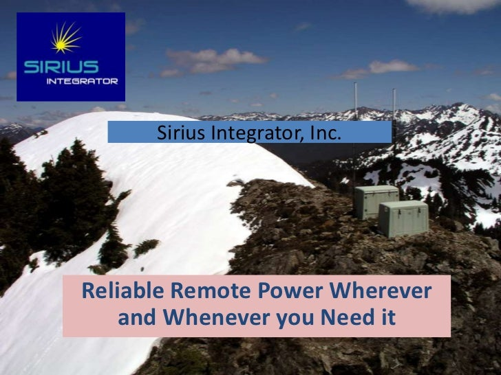 Sirius Integrator, Inc.Reliable Remote Power Wherever    and Whenever you Need it