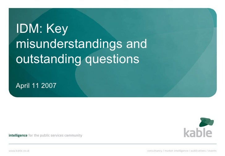 IDM: Key misunderstandings and outstanding questions April 11 2007