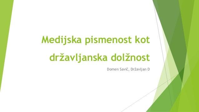 Medijska pismenost kot državljanska dolžnost Domen Savič, Državljan D