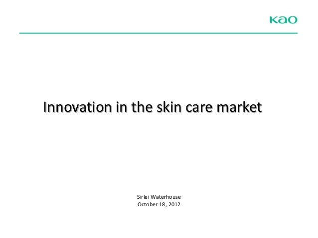 Innovation in the skin care market              Sirlei Waterhouse              October 18, 2012