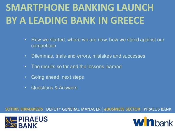 SMARTPHONE BANKING LAUNCHBY A LEADING BANK IN GREECE        •   How we started, where we are now, how we stand against our...