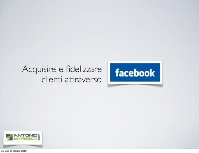Acquisire e fidelizzare i clienti attraverso giovedì 28 ottobre 2010