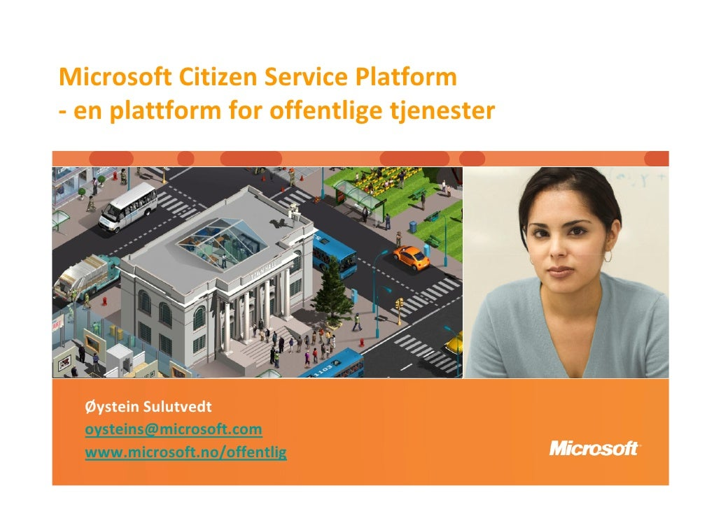 Microsoft Citizen Service Platform - en plattform for offentlige tjenester       Øystein Sulutvedt   oysteins@microsoft.co...