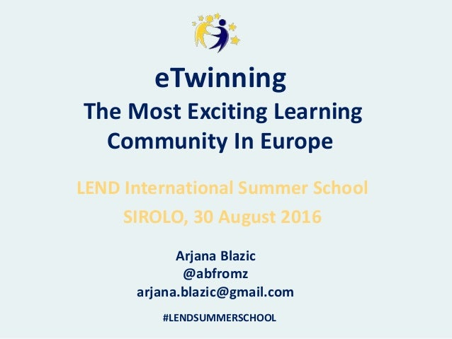 eTwinning The Most Exciting Learning Community In Europe LEND International Summer School SIROLO, 30 August 2016 Arjana Bl...