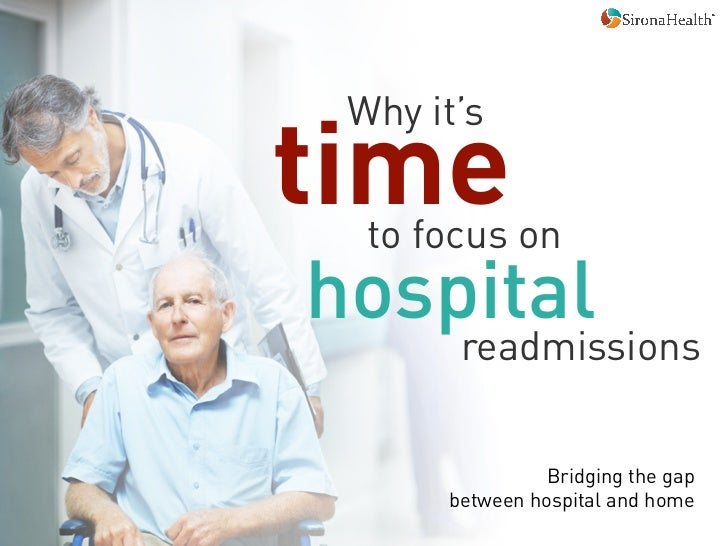 time Why it's  to focus on	  hospital         readmissions                  Bridging the gap        between hospital and h...