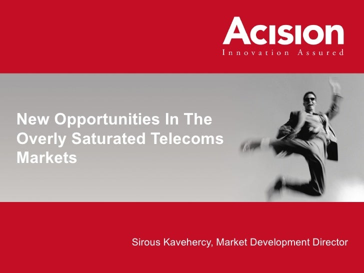 New Opportunities In The Overly Saturated Telecoms Markets  Sirous Kavehercy, Market Development Director