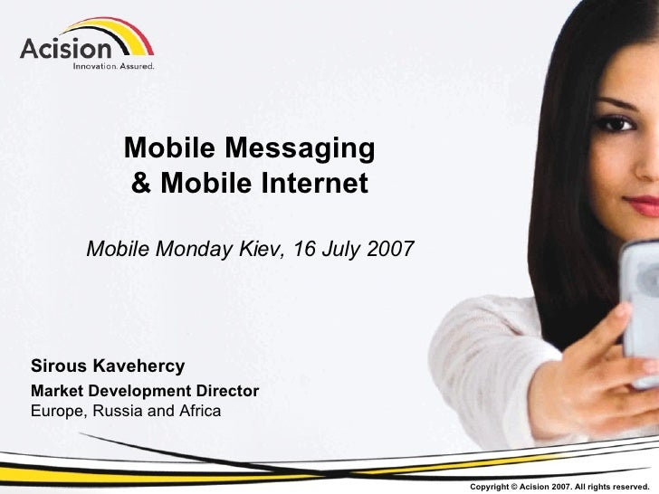 Mobile Messaging & Mobile Internet Mobile Monday Kiev, 16 July 2007 Sirous Kavehercy Market Development Director Europe, R...
