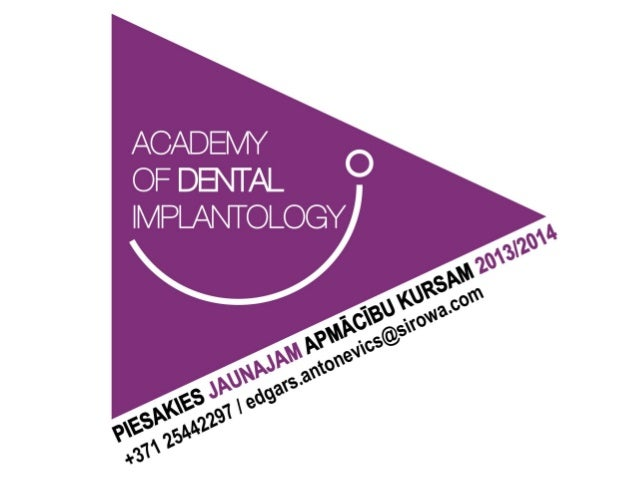 Apraksts • Nosaukums: Academy of Dental Implantology • Nodarbību vieta: SIROWA Rīga izglītības centrs Katrīnas dambī 16, R...