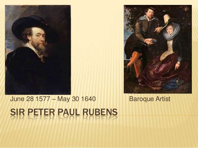 June 28 1577 – May 30 1640   Baroque ArtistSIR PETER PAUL RUBENS