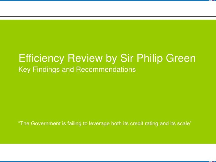 "Efficiency Review by Sir Philip Green Key Findings and Recommendations     ""The Government is failing to leverage both its..."