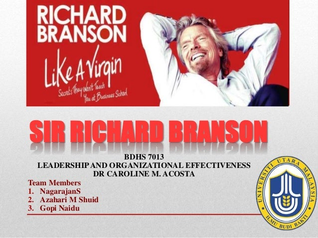 richard branson organisational behaviour Richard branson is best known as the founder of virgin group, a conglomerate comprising over 400 companies he has started disparate companies from virgin records to virgin airways to virgin galactic, a space tourism company.