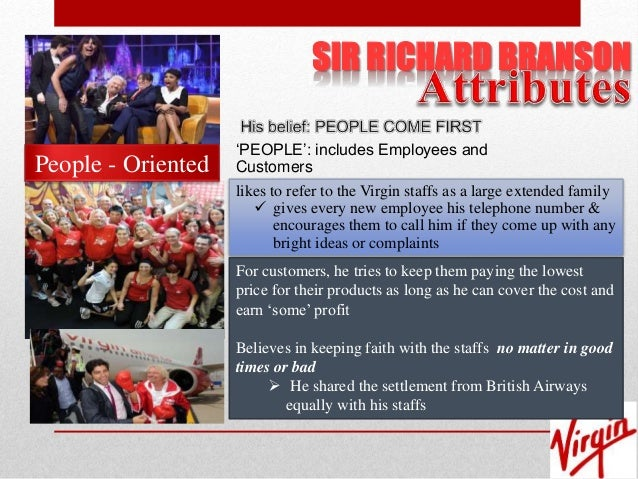 """management style of sir richard branson Leadership style of sir richard branson  don't genuinely like people"""" is sir richard branson's own words on how he defines good leadership and management style."""