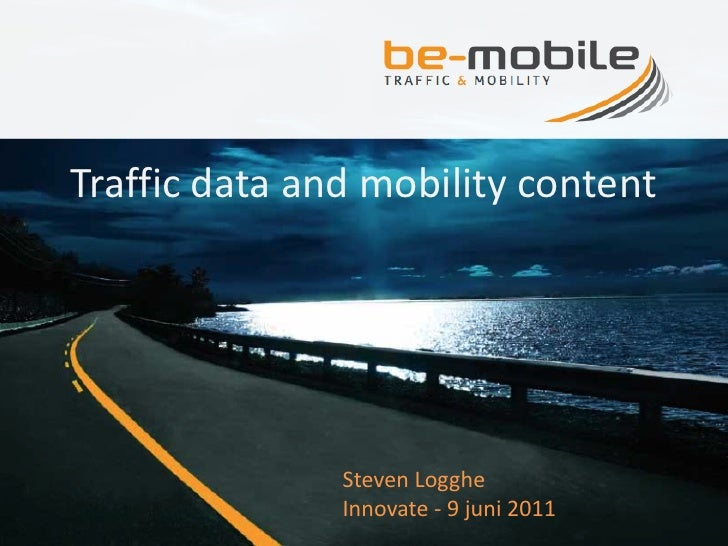 Traffic data and mobility content       Company presentation             2011               Steven Logghe               In...