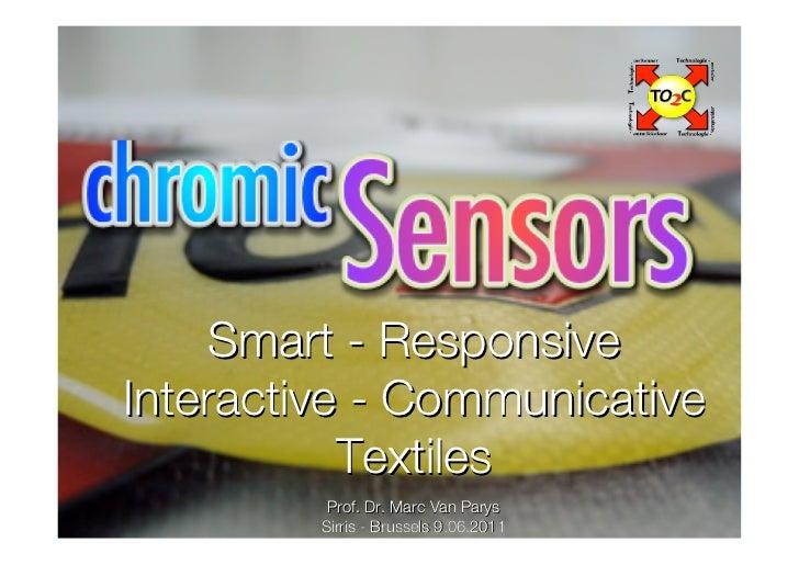 Smart - ResponsiveInteractive - Communicative           Textiles          Prof. Dr. Marc Van Parys         Sirris - Brusse...