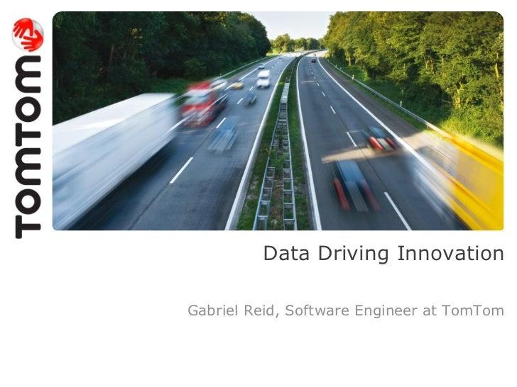 Data Driving InnovationGabriel Reid, Software Engineer at TomTom