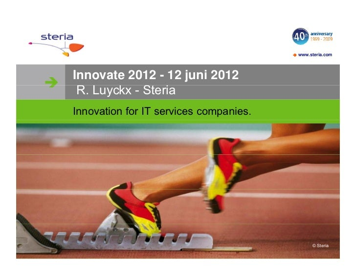  www.steria.com    Innovate 2012 - 12 juni 2012    R. Luyckx - St i     R L    k Steria    Innovation for IT services co...