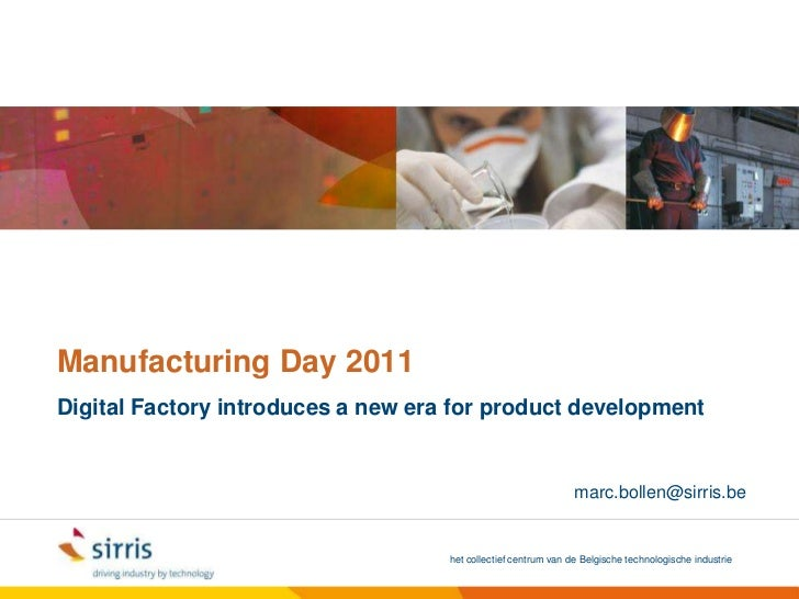 ManufacturingDay 2011<br />Digital Factory introduces a new era for product development<br />marc.bollen@sirris.be<br />
