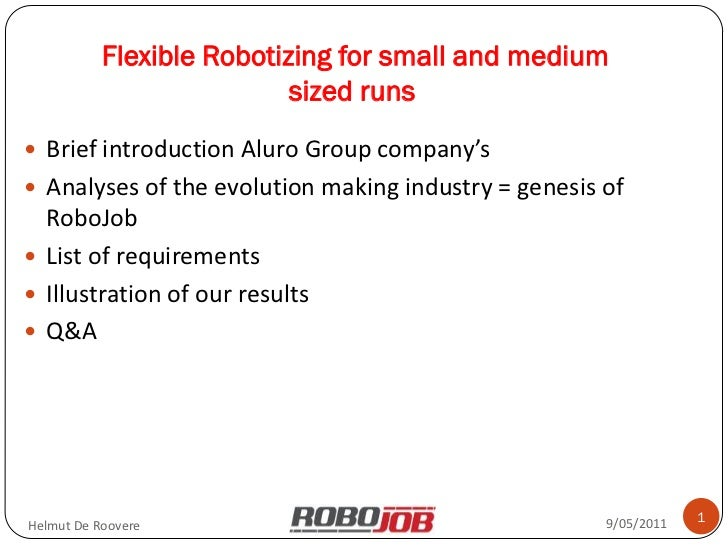 Flexible Robotizing for small and medium                           sized runs Brief introduction Aluro Group company's A...