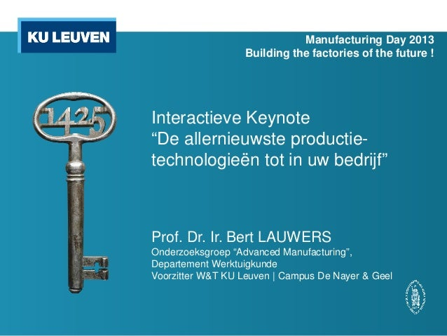 "Manufacturing Day 2013 Building the factories of the future !  Interactieve Keynote ""De allernieuwste productietechnologie..."