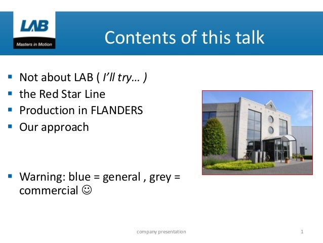 Contents of this talk      Not about LAB ( I'll try… ) the Red Star Line Production in FLANDERS Our approach   Warnin...