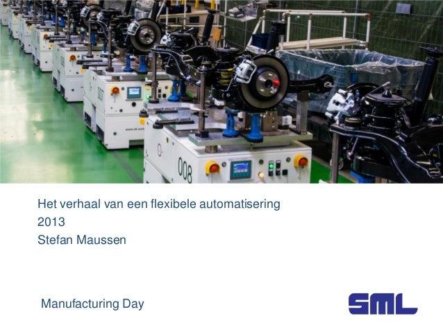 Het verhaal van een flexibele automatisering 2013 Stefan Maussen  Manufacturing Day