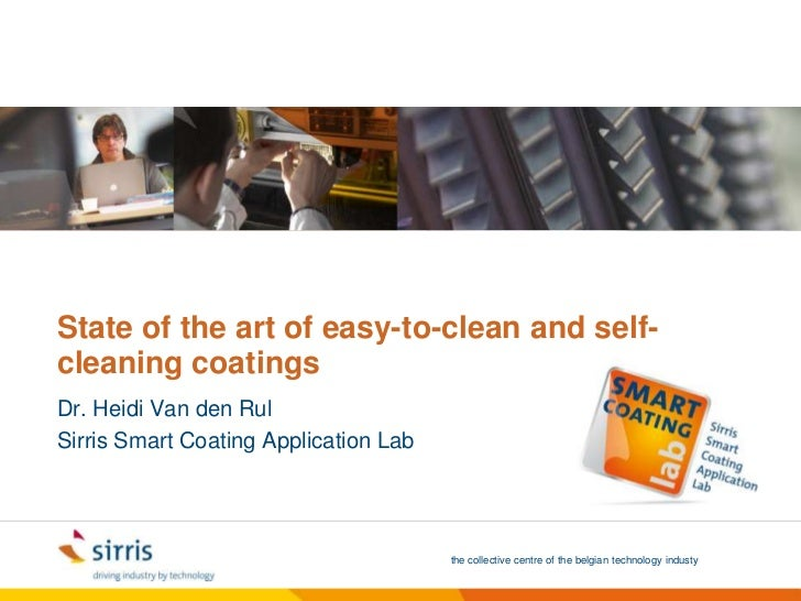 State of the art of easy-to-clean and self-cleaningcoatings<br />Dr. Heidi Van den Rul<br />Sirris Smart CoatingApplicatio...