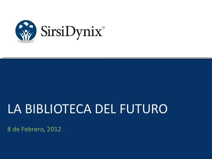 LA BIBLIOTECA DEL FUTURO <ul><li>8 de Febrero, 2012 </li></ul>