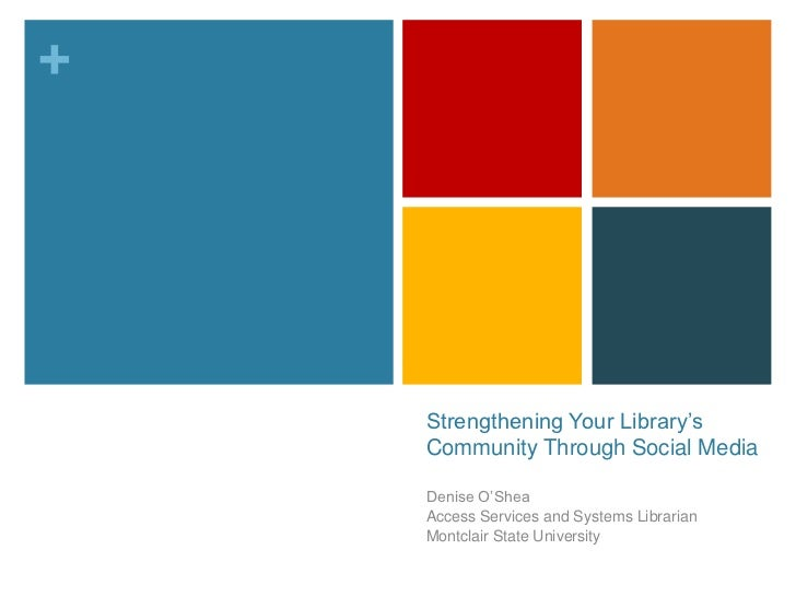 """+    Strengthening Your Library""""s    Community Through Social Media    Denise O""""Shea    Access Services and Systems Librar..."""