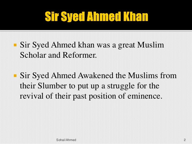 role of sir syed ahmed khan in the two nation theory The prominent name among them is sir syed ahmad khan (1817-98) who  the  two-nation theory served as the basis of demand for pakistan by the muslims in   syed ahmad khan's aligarh movement played a significant role to bring.